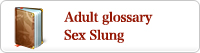 Adult glossary(Sex Slung)(Sex Slung):Sendai Escort Erotic Massage Club